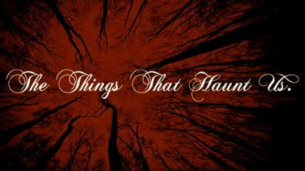 thethingsthathauntus